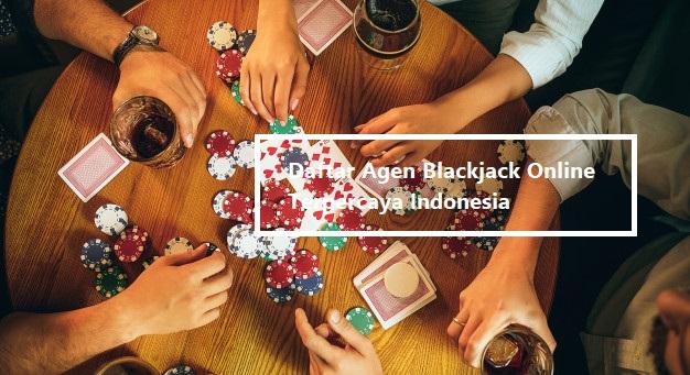 Daftar Agen Blackjack Online Terpercaya Indonesia