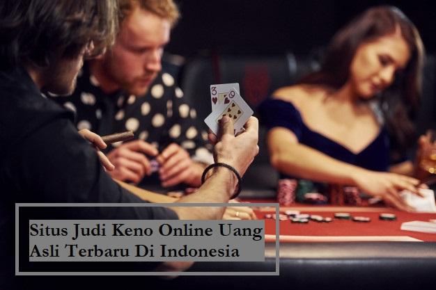 Situs Judi Keno Online Uang Asli Terbaru Di Indonesia
